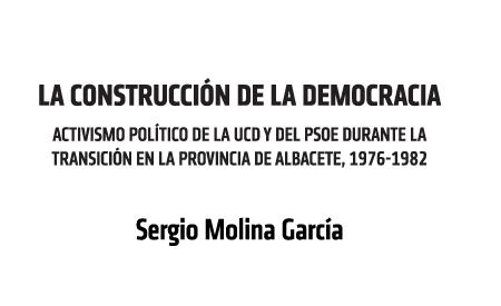 LA CONSTRUCCIÓN DE LA DEMOCRACIA. ACTIVISMO POLÍTICO EN LA TRANSICIÓN EN LA PROVINCIA DE ALBACETE