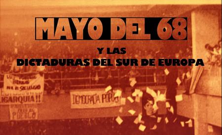 MAYO DEL 68 Y LAS DICTADURAS DEL SUR DE EUROPA
